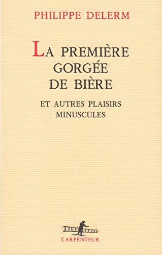 9782070744831: La Premiere Gorgee de Biere et Autres Plaisirs Minuscules (L'arpenteur) (French Edition)