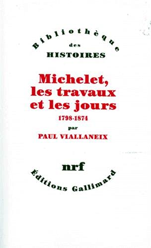 Michelet, les travaux et les jours: 1798-1874 (Bibliothe?que des histoires) (French Edition): Paul ...