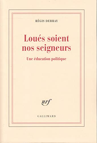 Loues soient nos seigneurs: Une education politique (French Edition): Debray, Regis