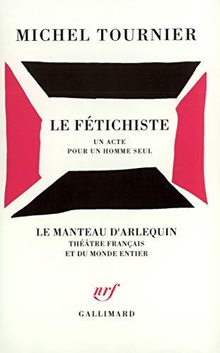 9782070748884: Le fétichiste: Un acte pour un homme seul (Le manteau d'Arlequin) (French Edition)