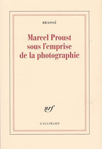 Marcel Proust sous l'emprise de la photographie (French Edition) (9782070749799) by Brassaï