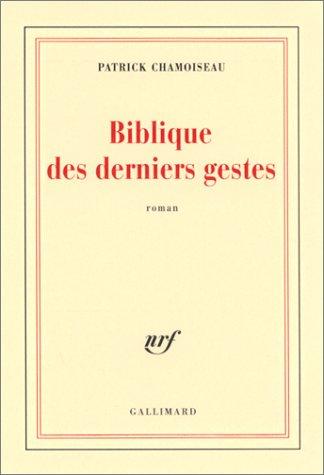Biblique des derniers gestes: Patrick Chamoiseau