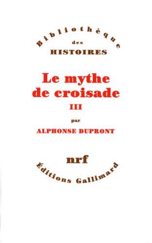 Le mythe de croisade t3 (French Edition): Dupront a