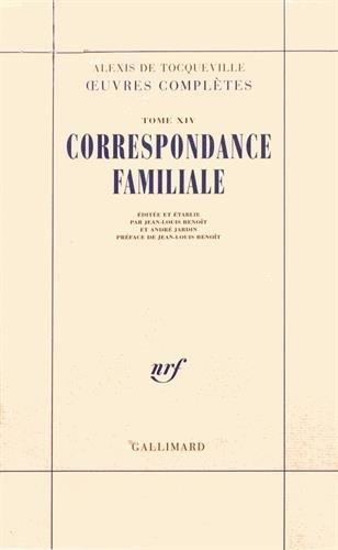 9782070750658: Alexis de Tocqueville - Oeuvres complètes, tome 14 : Correspondance familiale