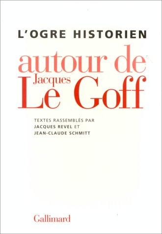 9782070750894: L'ogre historien: Autour de Jacques Le Goff (French Edition)