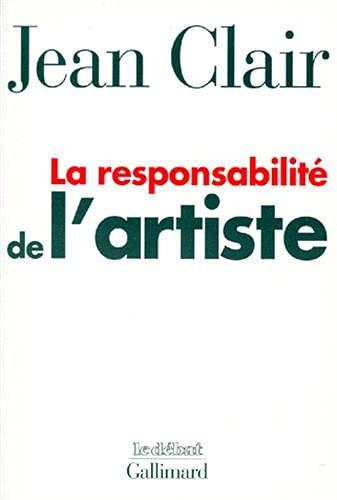 La responsabilité de l'artiste: Les avant-gardes, entre terreur et raison (Le débat) (French Edition) (9782070751358) by Jean Clair