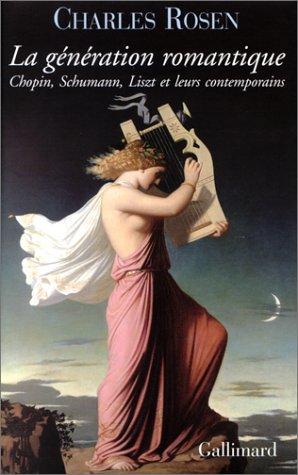 La Génération romantique : Chopin, Schumann, Liszt et leurs contemporains: Rosen, ...