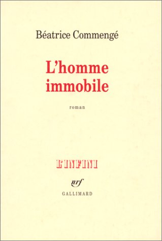 L'homme immobile: Roman (L'infini) (French Edition): Be�atrice Commenge�