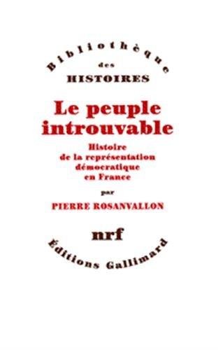 Le peuple introuvable: Histoire de la représentation démocratique en France (Bibliothèque des histoires) (French Edition) (2070752003) by Pierre Rosanvallon