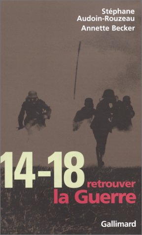 14-18. Retrouver la guerre: Audoin-Rouzeau, St?phane, Becker,