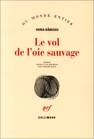 Le vol de l'oie sauvage (French Edition): Horia Badescu