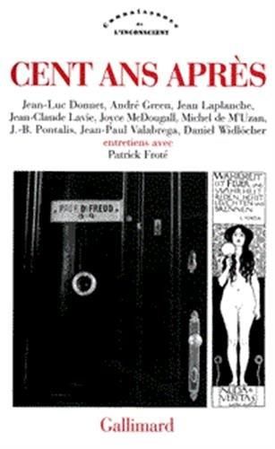 9782070753826: Cent ans après: Entretiens avec Jean-Luc Donnet, André Green, Jean Laplanche, Jean-Claude Lavie, Joyce McDougall, Michel de M'uzan, J.-B. Pontalis, ... de l'inconscient) (French Edition)