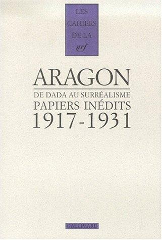 Aragon, de dada au surrealisme, papiers inedits 1917-1931 (les papiers du fonds Doucet): Aragon, ...