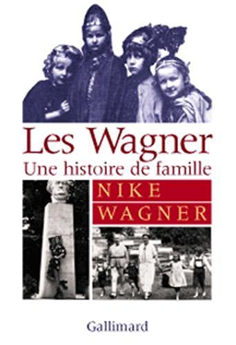 Les Wagner : Une Histoire de famille: Nike Wagner; Jean Launay
