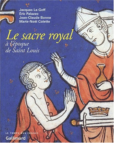 Le sacre royal a l'epoque de Saint-Louis: D'apres le manuscrit latin 1246 de la BNF (Le ...