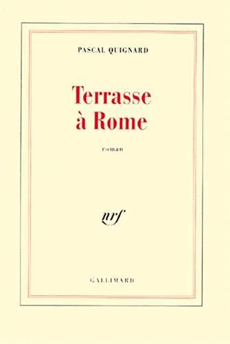 TERRASSE A ROME ROMAN: QUIGNARD PASCAL