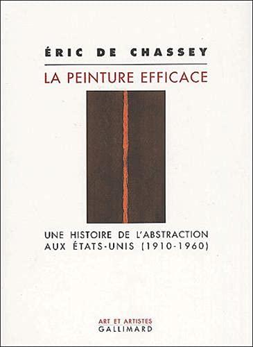 9782070757046: La Peinture efficace : Une histoire de l'Abstraction aux Etats-Unis, 1910-1960