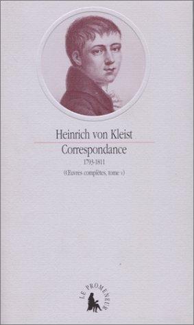 Oeuvre complètes, tome 5. Correspondance complète, 1793-1811: Kleist, Heinrich von