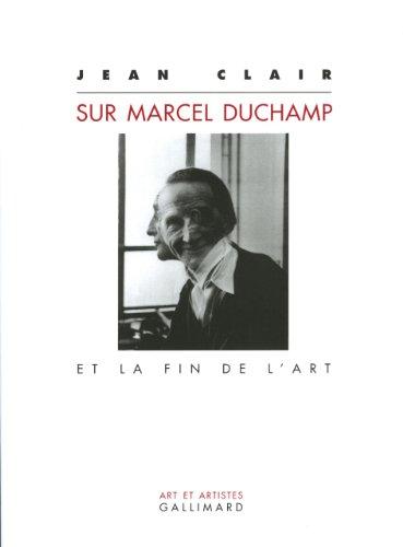 Sur Marcel Duchamp et la Fin de l'Art (9782070758036) by Jean Clair