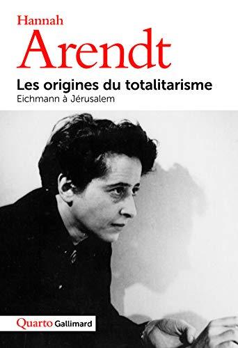 Les Origines du totalitarisme/ Eichmann à Jérusalem: Hannah Arendt