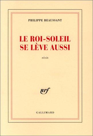 9782070759446: Le Roi-Soleil se lève aussi: Récit (French Edition)