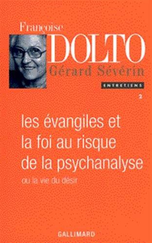 9782070759675: Entretiens, II : Les Évangiles et la foi au risque de la psychanalyse ou La vie du désir (Françoise Dolto)