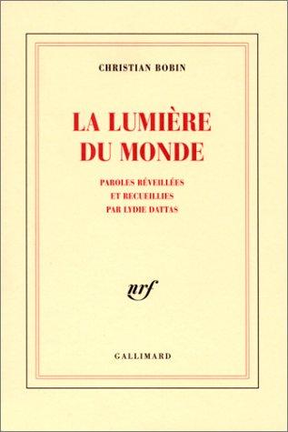 LUMIÈRE DU MONDE (LA) : PAROLES RÉVEILLÉES ET.: BOBIN CHRISTIAN