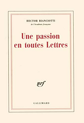 Une passion en toutes lettres (French Edition): Bianciotti, Hector