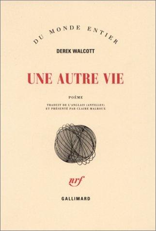 Une autre vie (Du monde entier): Derek Walcott