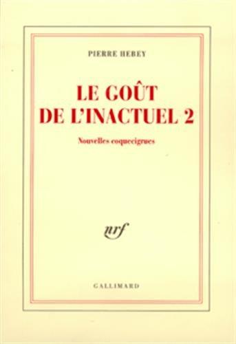 Le gout de l'inactuel 2(nouvelles coquecigrues) (French: Hebey, Pierre