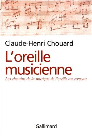 L'Oreille musicienne : Les chemins de la musique de l'oreille au cerveau: Chouard, ...