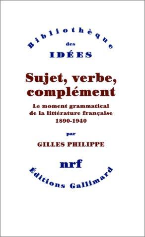 9782070764082: Sujet, verbe, complément : Le moment grammatical de la littérature française 1890-1940
