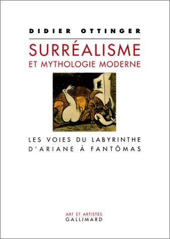 Le Surréalisme et Mythologie moderne : Les Voies du labyrinthe d'Ariane à Fant&...