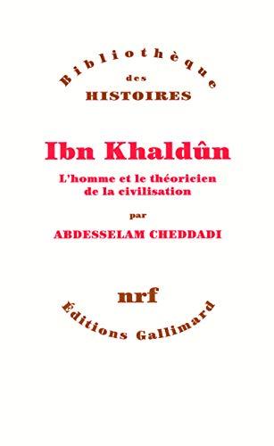 9782070764969: Ibn Khaldûn: L'homme et le théoricien de la civilisation