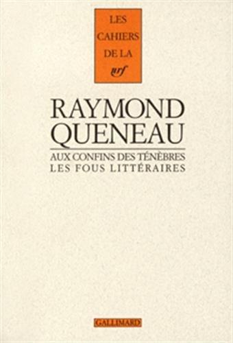 Aux confins des ténèbres : Les Fous littéraires: Queneau, Raymond