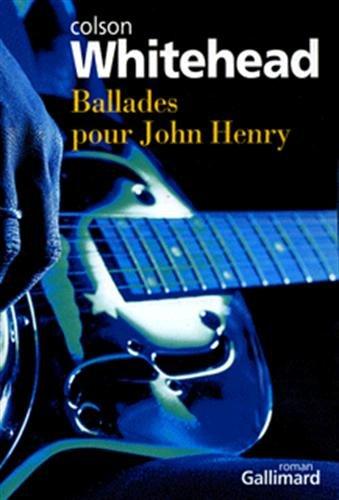 Ballades pour John Henry (French Edition): Colson Whitehead