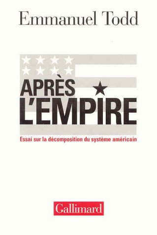 9782070767106: Apr�s l'Empire : Essai sur la d�composition du syst�me am�ricain