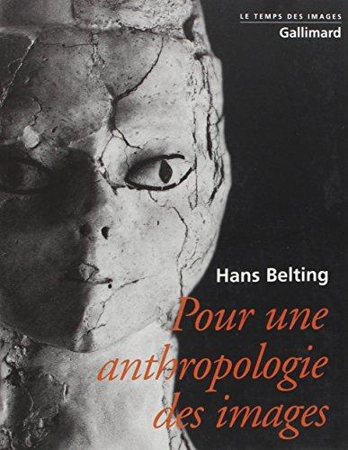 Pour une anthropologie des images (French Edition): Hans Belting