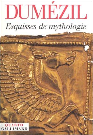 ESQUISSES DE MYTHOLOGIE: DUM�ZIL GEORGES
