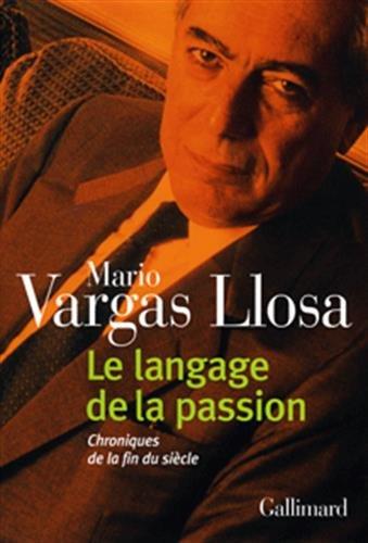 Le langage de la passion : Chroniques de la fin du siècle: MARIO VARGAS LLOSA