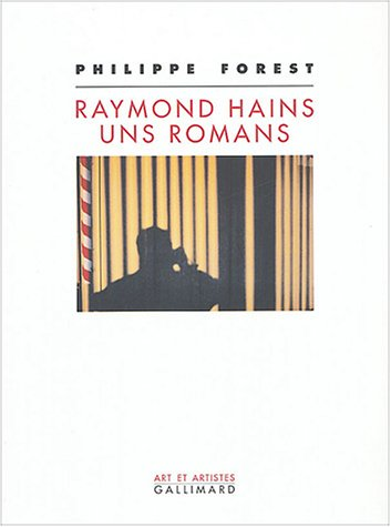 Raymond Hains, uns romans: Philippe Forest