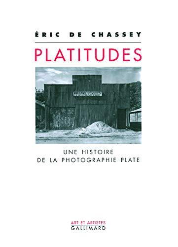 Platitudes: Une Histoire de La Photographie Plate: �ric de Chassey