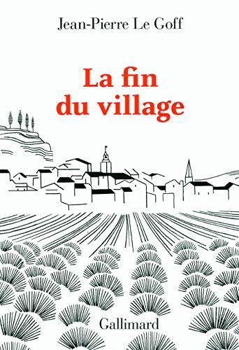 La fin du village: Une histoire française: Le Goff Jean-Pi