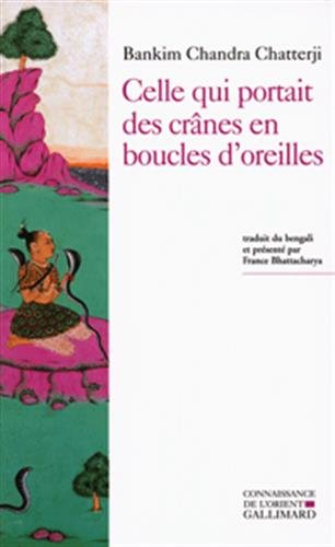Celle qui portait des crânes en boucles d'oreilles (Kapalkundala) (French Edition) (2070775232) by Bankim-Chandra Chatterji