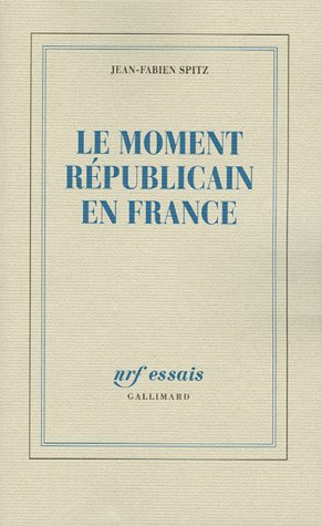 Le moment républicain en France (French Edition): Jean-Fabien Spitz
