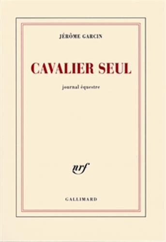 Cavalier seul: Journal équestre: Jérôme Garcin
