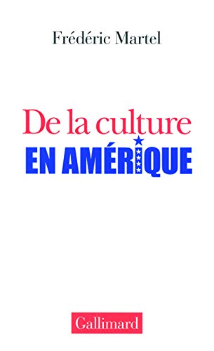 De la culture en Amérique (French Edition): Frédéric Martel