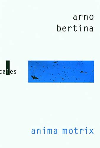 Anima motrix (French Edition): Arno Bertina