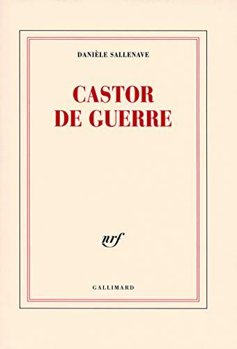 Castor de guerre (French Edition): Danielle Sallenave