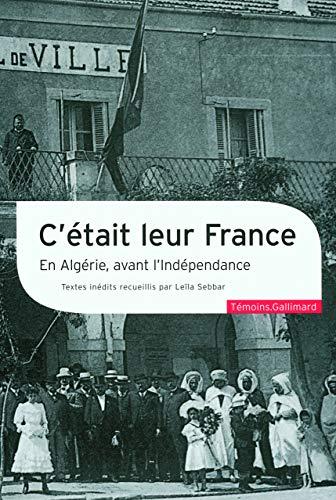 C'était leur France : En Algérie, avant l'Indépendance: Leïla Sebbar